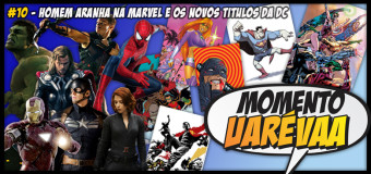 Momento Uarévaa #10 – Homem-Aranha na Marvel e os Novos Títulos da DC