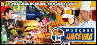 Debate Abalizado Uarévaa #188 – Gastronomia Gourmet