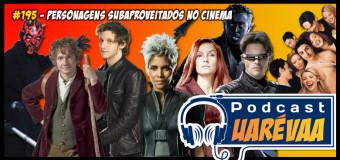 Podcast Uarévaa #195 – Personagens Subaproveitados no Cinema