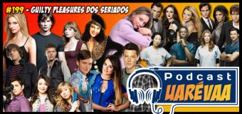 Podcast Uarévaa #199 – Guilty Pleasures dos Seriados