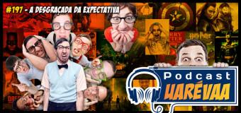 Podcast Uarévaa #197 – A Desgraçada da Expectativa