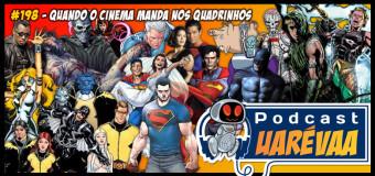 Podcast Uarévaa #198 – Quando o Cinema Manda nos Quadrinhos