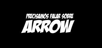 Precisamos Falar Sobre Arrow
