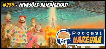 Podcast Uarévaa #235 – Invasões Alienígenas