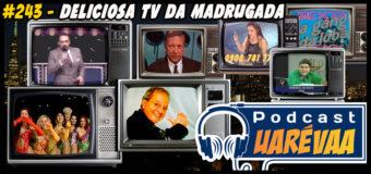 Podcast Uarévaa #243 – Deliciosa TV da Madrugada