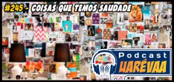 Podcast Uarévaa #245 – Coisas Que Temos Saudades