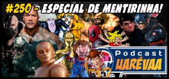 Podcast Uarévaa #250 – Especial de Mentirinha