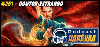 Podcast Uarévaa #251 – Doutor Estranho