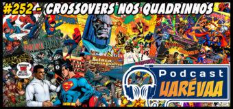 Podcast Uarévaa #252 – Crossovers nos Quadrinhos