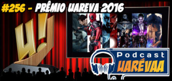 Podcast Uarévaa #256 – Prêmio Uaréva 2016