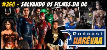 Podcast Uarévaa #260 – Salvando os Filmes da DC