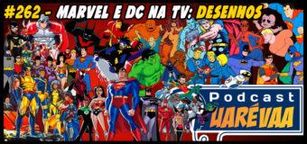 Podcast Uarévaa #262 – Marvel e DC na TV: Desenhos