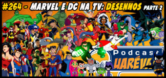 Podcast Uarévaa #264 – Marvel e DC na TV: Desenhos Parte 2