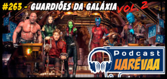 Podcast Uarévaa #263 – Guardiões da Galáxia Vol. 2