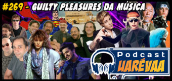 Podcast Uarévaa #269 – Guilty Pleasures da Música