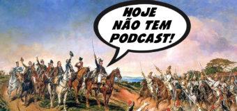 Hoje não tem podcast – Mas tem podcasts sim senhor