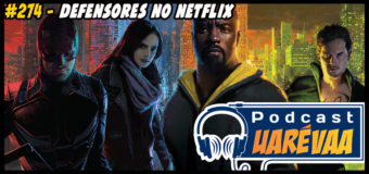 Podcast Uarévaa #274 – Defensores no Netflix
