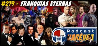 Podcast Uarévaa #279 – Franquias Eternas