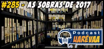 Podcast Uarévaa #285 – As Sobras de 2017