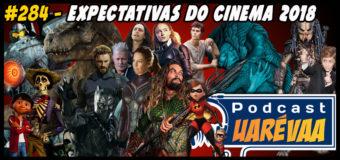 Podcast Uarévaa #286 – Expectativas do Cinema 2018