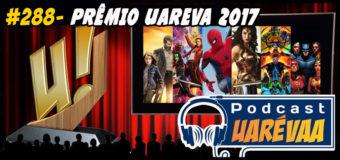 Podcast Uarévaa #288 – Prêmio Uaréva 2017
